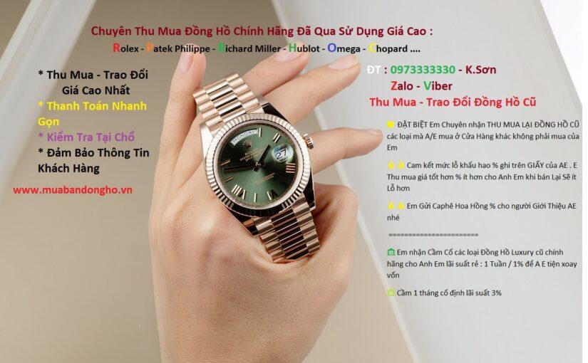 Gọi 0973333330 – Thu mua đồng hồ Rolex – Cầm Đồng Hồ Rolex giá cao